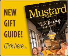 Get the new Mustard Gourmet Gift Guide! Download, view online, or request a copy!